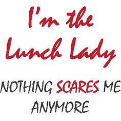 Lunch Ladies can handle anything and they do the whole school year. We are here for our kids.