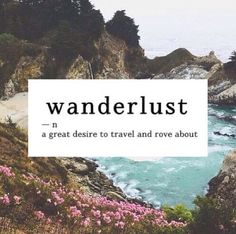 Wanderlust: a great desire to travel and rove about