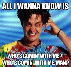 Half Baked - who's coming with me, man?