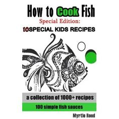 How to Cook Fish - A Collection of 1000+ recipes and 100 Simple Fish Sauces PLUS New Annotated 10 SPECIAL KIDS FISH RECIPES (Kindle Edition)  http://sportsfishingpro.com  B007EWGQZK