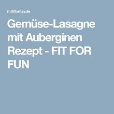Gemüse-Lasagne mit Auberginen Rezept - FIT FOR FUN