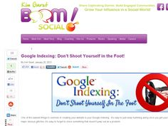 Google Indexing: Don't Shoot Yourself in the Foot! Kim Garst - Social Media