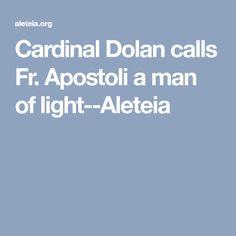 Cardinal Dolan calls Fr. Apostoli a man of light--Aleteia