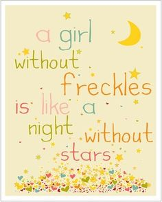 I've always been proud of my freckles and fair skin, as a sign of my Irish heritage - and this quote makes me even more so. :) So beautifully, simply put!