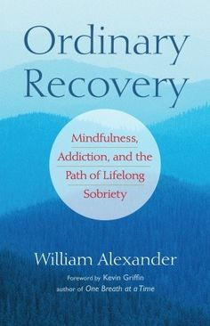 Ordinary Recovery: Mindfulness, Addiction, and the Path of Lifelong Sobriety by William Alexander