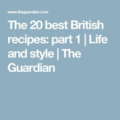 The 20 best British recipes: part 1 | Life and style | The Guardian