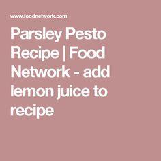 Parsley Pesto Recipe   Food Network - add lemon juice to recipe