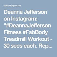 "Deanna Jefferson on Instagram: ""#DeannaJeffersonFitness #FabBody Treadmill Workout - 30 secs each. Repeat 6x 1. Side shuffles (both sides) 2. Back Pedal 3. Crab Walks 4.…"""