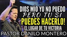 DANILO MONTERO DIOS YO NO PUEDO PERO TU SI PUEDES HACERLO! PREDICAS ESTE...