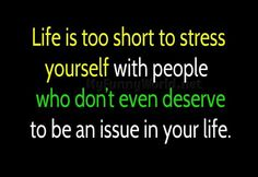 Life is too short to stress yourself with people who don't even deserve to be an issue in your life. The best way to way reduce stress is to let go of people who continue to bring it into your life. Life Is Too Short Quotes, Life Quotes Love, Funny Quotes About Life, Life Is Short, Quotes To Live By, Funny Life, Funny Sayings, Sassy Sayings, Random Sayings