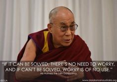 If it can be solved, theres no need to worry, and if it can't be solved, worry is of no use.