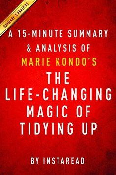 The Life-Changing Magic of Tidying Up by Marie Kondo - A 15-minute Summary & Analysis: The Japanese Art of Decluttering and Organizing, http://www.amazon.com/dp/B00RM8LRDC/ref=cm_sw_r_pi_awdm_wsBZub0K6QA41