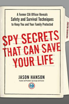 Spy Secrets That Can Save Your Life : A Former CIA Officer Reveals Safety and Survival Techniques to Keep You and Your Family Protected by Jason Hanson Hardcover) for sale online Urban Survival, Survival Life, Survival Food, Wilderness Survival, Outdoor Survival, Survival Prepping, Survival Skills, Emergency Preparedness, Survival Hacks