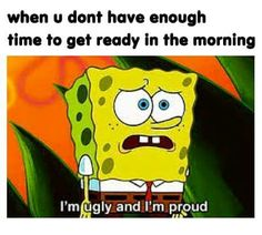 spongebob squarepants ugly proud im ugly and im proud Most Popular Cartoons, Most Popular Memes, Mermaid Man, Im Ugly, Bad Picture, Classic Cartoons, Spongebob Squarepants, Mood Quotes, That Way