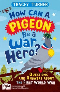 How Can a Pigeon Be a War Hero?: Questions and Answers about the First World War by Tracey Turner