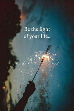 Be the light of ur life