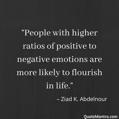 """""""People with higher ratios of positive to negative emotions are more likely to flourish in life. Positive Life, Positive Attitude, Positive Quotes, Motivational Quotes, Inspirational Quotes, Best Quotes, Funny Quotes, Ring True, Happy Soul"""
