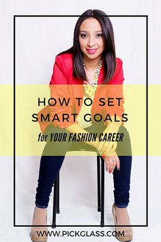 How To Set SMART Goals For A Career In The Fashion Industry http://pickglass.com/smart-goals-fashion-industry/