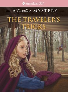 American Girl Dolls : The Travelers Tricks: A Caroline Mystery (American Girl Mysteries) by Laurie Ca Mystery Genre, Mystery Series, Mystery Books, American Girl Books, American Girls, Thing 1, Girls Series, Page Turner, Book Girl