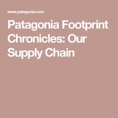 Patagonia Footprint Chronicles: Our Supply Chain