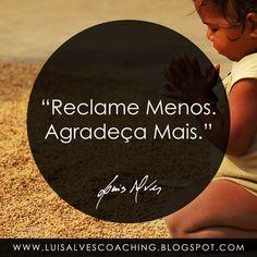"""PENSAMENTO DO DIA  Você passa a vida a reclamar?  QUOTE OF THE DAY: """"Complain less. Thank more. - LUIS ALVES""""  Conheça o meu canal no YouTube: https://www.youtube.com/c/luisalvescoaching  #PensamentoDoDia #FraseDoDia #Gratidão #BemEstar #Abundância #Prosperidade #LeiDaAtração #Riqueza"""