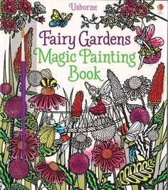 New Release: Fairy Gardens Magic Painting Book Suggested Ages: 5 and up  https://shop.bydesign.com/UsborneBooksAndMore/#/shop/detail/537982/from/Y4963   Open this book to see stylish, black and white illustrations… then brush water over them using the water pen provided to see them change before your very eyes, as a rainbow of colors magically reveal itself and bring each scene to life!
