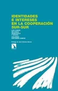 Identidades e intereses en la cooperación Sur-Sur : los casos de Chile, Venezuela y Brasil / Guillermo Santander Campos