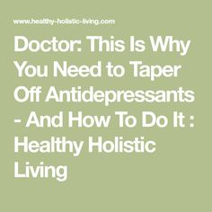 Doctor: This Is Why You Need to Taper Off Antidepressants - And How To Do It : Healthy Holistic Living