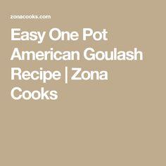 Easy One Pot American Goulash Recipe   Zona Cooks