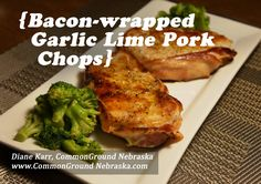 I'm going to talk about something that's near and dear to a lot of people's hearts—bacon. http://commongroundnebraska.com/bacon-wrapped-garlic-lime-pork-chops-recipe/