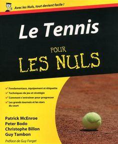 Le tennis pour les nuls / Patrick MCENROE & AL - Les bases du tennis et les règles du jeu sont expliquées avec les techniques et stratégie et les méthodes d'entraînement.