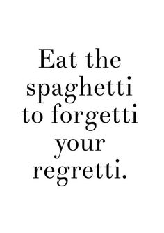 Inspirational Typographic Poster Eat the spaghetti to forgetti your regretti This chic print will add style and glamor to any room. The minimal and cool typography will look fabulous in your living room or kitchen. It makes a great gift, too! ☆ If this is a gift just let me know in notes to seller when you checkout, and list their address as the shipping address. Ill be happy to send it directly to the lucky recipient. Also if you wish I can put in a printed note of yours. ▶ PRINT DETAILS…