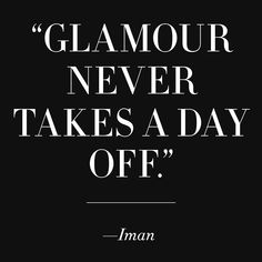 Wise words from one of our favorite style icons.