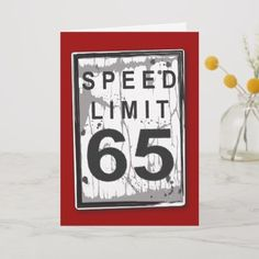 Shop Funny Birthday Speed Limit Card created by kat_parrella. 65th Birthday Party Ideas, 65th Birthday Cards, Birthday Gag Gifts, Happy 60th Birthday, Birthday Thank You, Funny Birthday Cards, Dad Birthday, Birthday Greeting Cards, Custom Greeting Cards