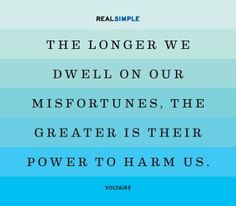 The longer we dwell on our misfortunes, the greater is their power to harm us - Google Search