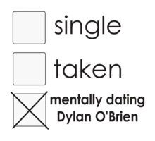 Lmao yup xD single taken secretly dating dylan o'brien ;D tshirt