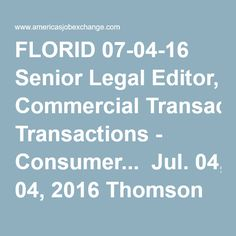 FLORID 07-04-16 Senior Legal Editor, Commercial Transactions - Consumer...  Jul. 04, 2016 Thomson Reuters, Practical Law Miami, FL  DESCRIPTION * purchase, sale and supply of goods (UCC Article 2), including e-commerce transactions; * consumer regulatory issues (product safety and labeling); * marketing and ad... Strategic Account Executive  Jul. 04, 2016 Thermo Fisher Scientific Daytona Beach, FL  DIVISION SUMMARY: The Immunodiagnostics Division (IDD) develops, manufactures and markets…