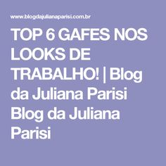 TOP 6 GAFES NOS LOOKS DE TRABALHO! | Blog da Juliana Parisi Blog da Juliana Parisi