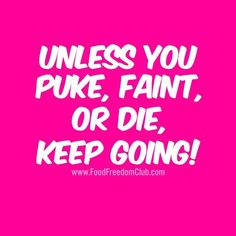 Unless you puke, faint, or die, KEEP GOING! #ffc #motivation #inspiration #quote #fitness