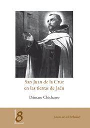 San Juan de la Cruz en las tierras de Jaén / Dámaso Chicharro - Jaen : Universidad de Jaen, 2013