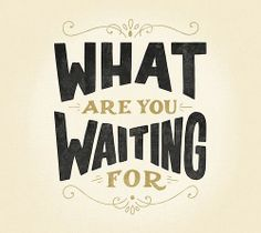What are you waiting for? #quote