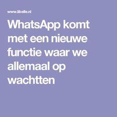 WhatsApp komt met een nieuwe functie waar we allemaal op wachtten Internet, Iphone Camera, Blog Tips, Good To Know, Smartphone, Software, Social Media, Apps, Learning
