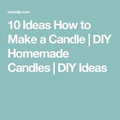 10 Ideas How to Make a Candle | DIY Homemade Candles | DIY Ideas