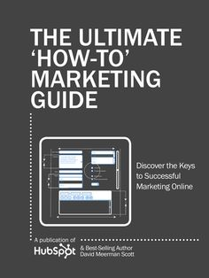 Free Ebook: The Ultimate How-to Marketing Guide .... Discover the Keys to Successful Marketing Online with David Meerman Scott New opportunities in online marketing emerge from every corner. How do you get a comprehensive view of the important ones and prioritize accordingly?