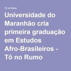 Universidade do Maranhão cria primeira graduação em Estudos Afro-Brasileiros - Tô no Rumo