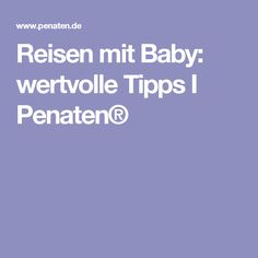 Reisen mit Baby: wertvolle Tipps I Penaten®