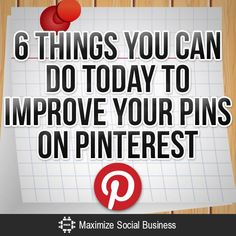 6 Things You Can Do Today To Improve Your Pins on Pinterest
