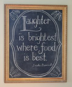 """Laughter is brightest where food is best."" Love and Life at Leadora: Chalkboard Art KITCHEN Home Decor Chalkboard, Kitchen Chalkboard, Chalkboard Designs, Chalkboard Quotes, Chalkboard Ideas, Kitchen Art, Kitchen Cupboards, Kitchen Stuff, Kitchen Ideas"