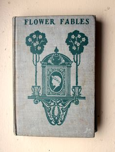 Antique Book Flower Fables by Louisa May Alcott  1800s by AmericanVintageAve on Etsy