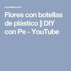 Flores con botellas de plástico || DIY con Pe - YouTube